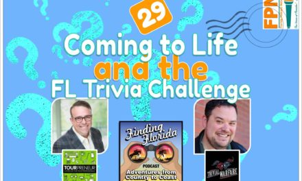 Episode 29: Coming to Life and the Florida Trivia Challenge